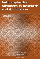 Antineoplastics: Advances in Research and Application: 2011 Edition: ScholarlyBrief