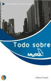 Todo sobre MySQL: Libro ideal para ingresar en el mundo de la base de datos MySQL