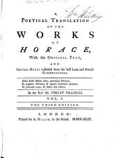 A Poetical Translation of the Works of Horace: With the Original Text, and Critical Notes Collected from His Best Latin and French Commentators, Volume 1