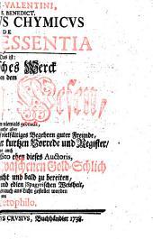 Fr. Basilii Valentini ... Tractatus Chymicus De Quinta Essentia, Das ist: Chymisches Werck von dem Fünfften Wesen: welches bißhero niemals gedruckt, nun aber ... nebst ... einem andern raren Msto eben dieses Auctoris, wie nemlich aus einem gewaschenen Gold-Schlich eine grosse Tinctura leicht und bald zu bereiten, ... ans Licht gestellet worden
