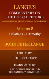 Lange's Commentary on the Holy Scripture, Volume 8: Galatians to 2 Timothy