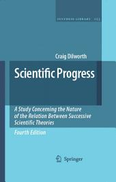 Scientific Progress: A Study Concerning the Nature of the Relation Between Successive Scientific Theories, Edition 4