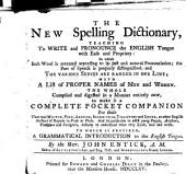 The New Spelling Dictionary: Teaching to Write and Pronounce the English Tongue with Ease and Propriety: ... with a List of Proper Names of Men and Women. ... To which is Prefixed, a Grammatical Introduction ... By the Rev. John Entick, ...