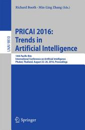 PRICAI 2016: Trends in Artificial Intelligence: 14th Pacific Rim International Conference on Artificial Intelligence, Phuket, Thailand, August 22-26, 2016, Proceedings