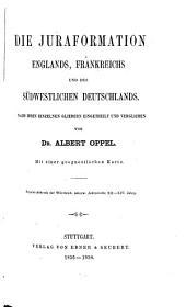 Die Juraformation Englands, Frankreichs und des südwestlichen Deutschlands: nach ihren einzelnen Gliedern eingetheilt und verglichen