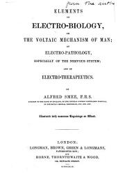 Elements of electro-biology, or the voltaic mechanism of man; of electro-pathology, especially of the nervous system; and of electro-therapeutics