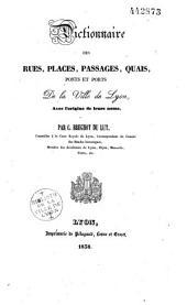 Dictionnaire des rues, places, passages, quais, ponts et ports de la ville de Lyon avec l'origine de leurs noms