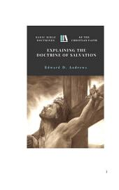 EXPLAINING THE DOCTRINE OF SALVATION: Basic Bible Doctrines of the Christian Faith