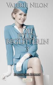 Die Flugbegleiterin 3 - Erotischer Roman [Edition Edelste Erotik]: Teil 3