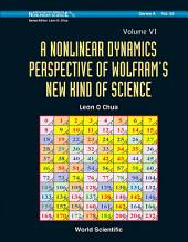 A Nonlinear Dynamics Perspective of Wolfram's New Kind of Science: (Volume VI)
