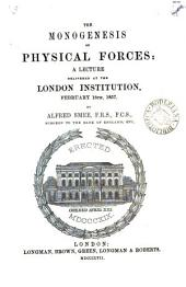 The monogenesis of physical forces, a lect: Volume 23