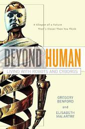 Beyond Human: Living with Robots and Cyborgs