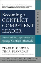 Becoming a Conflict Competent Leader: How You and Your Organization Can Manage Conflict Effectively, Edition 2