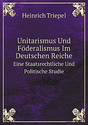 Unitarismus Und F deralismus Im Deutschen Reiche PDF