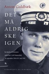 Det må aldrig ske igen. En dansk politibetjents oplevelser i tysk fangenskab 19. september 1944 til 4. maj 1945