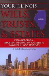 Your Illinois Wills, Trusts, & Estates Explained Simply: Important Information You Need to Know for Illinois Residents