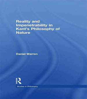 Reality and Impenetrability in Kant s Philosophy of Nature PDF
