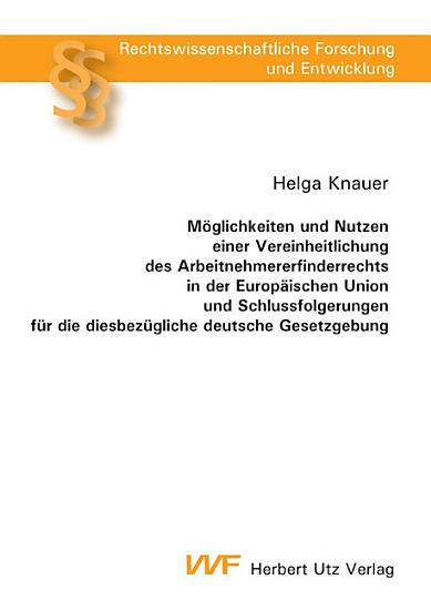 M  glichkeiten und Nutzen einer Vereinheitlichung des Arbeitnehmererfinderrechts in der Europ  ischen Union und Schlussfolgerungen f  r die diesbez  gliche deutsche Gesetzgebung PDF