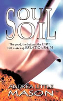 Soul Soil - The Good, the Bad, and the Dirt That Makes Up Relationships