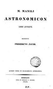M. Manili Astronomicon libri quinque, recens. F. Jacob