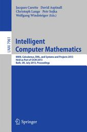 Intelligent Computer Mathematics: MKM, Calculemus, DML, and Systems and Projects 2013, Held as Part of CICM 2013, Bath, UK, July 8-12, 2013, Proceedings