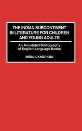 The Indian Subcontinent in Literature for Children and Young Adults: An Annotated Bibliography of English-language Books