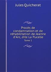 Proc?s de condamnation et de r?habilitation de Jeanne d'Arc, dite La Pucelle
