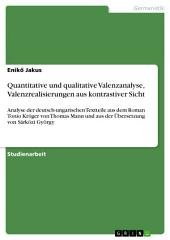 Quantitative und qualitative Valenzanalyse, Valenzrealisierungen aus kontrastiver Sicht: Analyse der deutsch-ungarischen Textteile aus dem Roman Tonio Kröger von Thomas Mann und aus der Übersetzung von Sárközi György