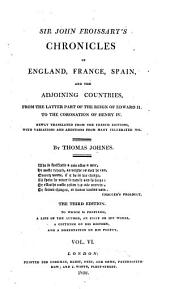 Sir John Froissart's Chronicles of England, France, Spain, and the Adjoining Countries: From the Latter Part of the Reign of Edward II. to the Coronation of Henry IV.