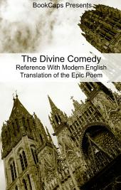 The Divine Comedy Reference With Modern English Translation of the Epic Poem: Includes Study Guide, Historical Context, Biography, and Character Index