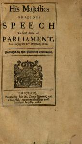 His Majesties Gracious Speech to Both Houses of Parliament, on Thursday the 21st of October, 1680: Published by His Majesties Command