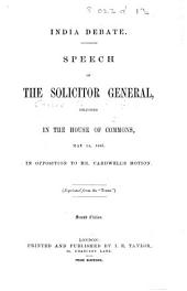 "India Debate. Speech of the Solicitor General delivered in the House of Commons ... in opposition to Mr. Cardwell's motion. Reprinted from the ""Times."" Second edition"