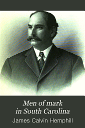 Men of Mark in South Carolina: Ideals of American Life: a Collection of Biographies of Leading Men of the State, Volume 3