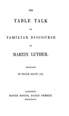 The Table Talk Or Familiar Discourse of Martin Luther