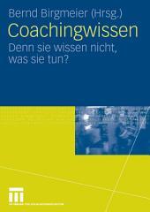 Coachingwissen: Denn sie wissen nicht, was sie tun?