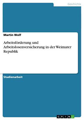 Arbeitsf  rderung und Arbeitslosenversicherung in der Weimarer Republik PDF