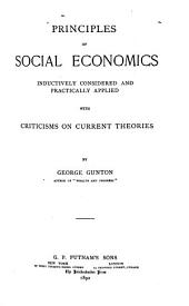 Principles of Social Economics, Inductively Considered and Practically Applied: With Criticisms on Current Theories