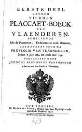 Vierden placcaet-boeck van Vlaenderen, behelsende alle de placcaeten, ordonnantien ende decreten, geëmaneert voor de Provincie van Vlaenderen, sedert 't jaer 1684 tot ende met 1739: Volume 1