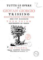 Tutte le opere di Giovan Giorgio Trissino gentiluomo vicentino non più raccolte. Tomo primo [-secondo]: Tomo primo contenente le poesie. 1, Volume 1