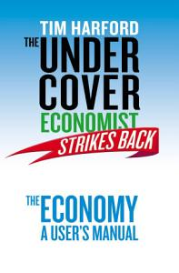 The Undercover Economist Strikes Back  The Economy   A User s Manual PDF