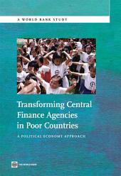 Transforming Central Finance Agencies in Poor Countries: A Political Economy Approach