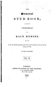 The General Stud Book Containing Pedigrees of English Race Horses   c   c  from the Earliest Accounts to the Year 1831  Inclusive PDF