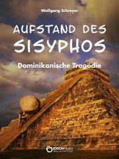 Aufstand des Sisyphos: Dominikanische Tragödie