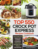 Top 550 Crock Pot Express Recipes Cookbook