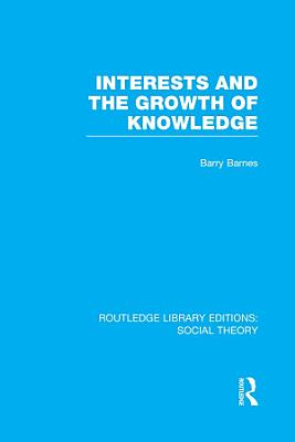 Interests and the Growth of Knowledge  RLE Social Theory  PDF