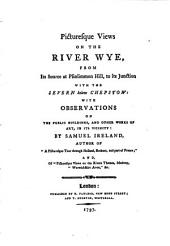 Picturesque views on the river Wye, from its source at Plinlimmon Hill, to its junction with the Severn below Chepstow: with observations on the public buildings, and other works of art, in its vicinity