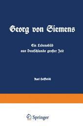 Georg von Siemens Ein Lebensbild aus Deutschlands großer Zeit: Erster Band, Ausgabe 2