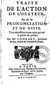 Traité de l'action de l'orateur ou de la prononciation et du geste tres nécessaire à tous ceux qui ont à parler en public. Par Mr. Conrart ...
