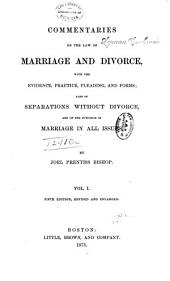 Commentaries on the Law of Marriage and Divorce: With the Evidence, Practice, Pleading, and Forms; Also of Separations Without Divorce, and of the Evidence of Marriage in All Issues, Volume 1