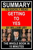 Summary to Quickly Read Getting to Yes by William Ury